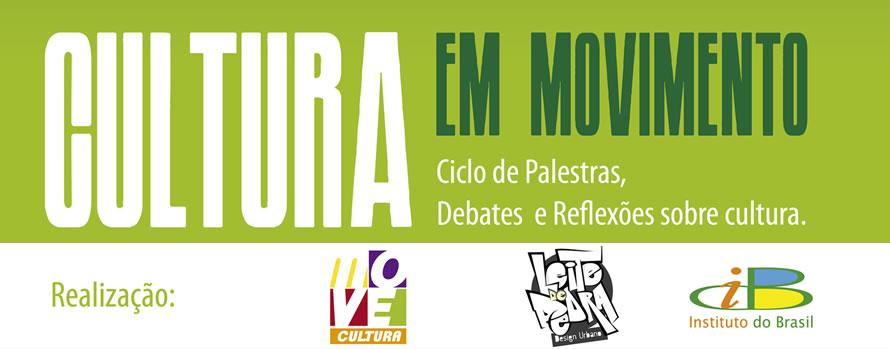 Cultura em movimento - Ciclo de palestras, debates e reflexões sobre cultura.